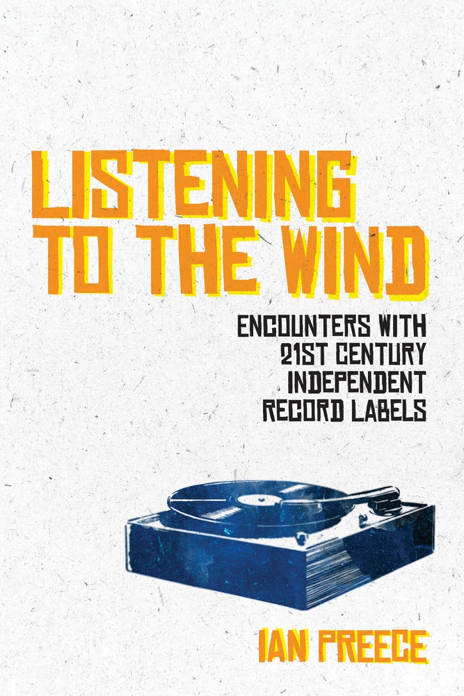[PDF] [EPUB] Listening to the Wind: Encounters with 21st Century Independent Record Labels Download by Ian Preece