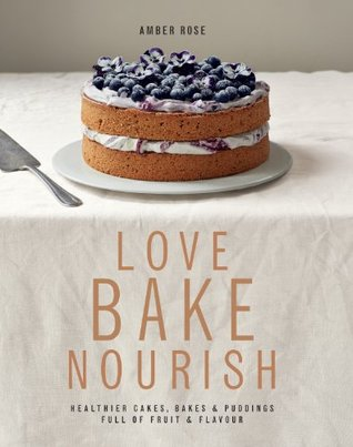 [PDF] [EPUB] Love, Bake, Nourish: Healthier Cakes, Bakes and Puddings Full of Fruit and Flavour Download by Amber  Rose