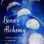 [PDF] [EPUB] Lunar Alchemy: Everyday Moon Magic to Transform Your Life Download