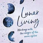 [PDF] [EPUB] Lunar Living: Working with the Magic of the Moon Cycles Download