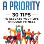 [PDF] [EPUB] Make Fitness A Priority: 30 Tips to Elevate Your Life Through Fitness Download