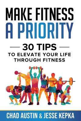[PDF] [EPUB] Make Fitness A Priority: 30 Tips to Elevate Your Life Through Fitness Download by Jesse Kepka
