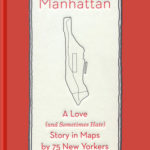 [PDF] [EPUB] Mapping Manhattan: A Love (And Sometimes Hate) Story in Maps by 75 New Yorkers Download
