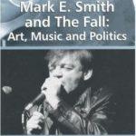 [PDF] [EPUB] Mark E. Smith and the Fall: Art, Music and Politics. Edited by Michael Goddard and Benjamin Halligan Download