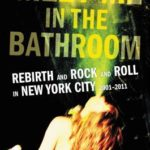 [PDF] [EPUB] Meet Me in the Bathroom: Rebirth and Rock and Roll in New York City 2001-2011 Download
