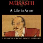 [PDF] [EPUB] Miyamoto Musashi: A Life in Arms: A Biography of Japan's Greatest Swordsman Download