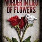 [PDF] [EPUB] Murder in Lieu of Flowers: A Huston Grant Thriller (Huston Grant Thrillers Book 2) Download