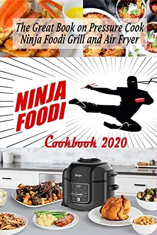 [PDF] [EPUB] Ninja Foodi Cookbook 2020: The Great Book on Pressure Cook, Ninja Foodi Grill and Air Fryer Download by Poonam Patel