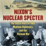 [PDF] [EPUB] Nixon's Nuclear Specter: The Secret Alert of 1969, Madman Diplomacy, and the Vietnam War Download