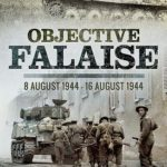 [PDF] [EPUB] Objective Falaise: 8 August 1944 – 16 August 1944 Download