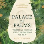 [PDF] [EPUB] Palace of Palms: Tropical Dreams and the Making of Kew Download