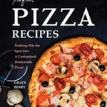 [PDF] [EPUB] Perfect Pizza Recipes: Nothing Hits the Spot Like A Customized Homemade Pizza! Download