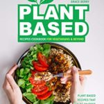 [PDF] [EPUB] Plant Based Recipes Cookbook for Vegetarians and Beyond: Plant Based Recipes That Can Be Enjoyed by The Whole Family Download