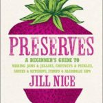 [PDF] [EPUB] Preserves: A Beginner's Guide to Making Jams and Jellies, Chutneys and Pickles, Sauces and Ketchups, Syrups and Alcoholic Sips. by Jill Nice Download