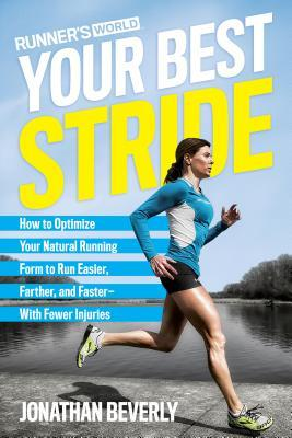 [PDF] [EPUB] Runner's World Your Best Stride: How to Optimize Your Natural Running Form to Run Easier, Farther, and Faster--With Fewer Injuries Download by Jonathan Beverly