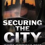 [PDF] [EPUB] Securing the City: Inside America's Best Counterterror Force–The NYPD Download