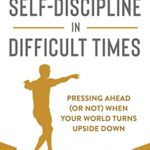 [PDF] [EPUB] Self-Discipline in Difficult Times: Pressing Ahead (or Not) When Your World Turns Upside Down (Self-Help Essays Book 1) Download