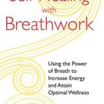 [PDF] [EPUB] Self-Healing with Breathwork: Using the Power of Breath to Increase Energy and Attain Optimal Wellness Download