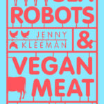 [PDF] [EPUB] Sex Robots and Vegan Meat: Adventures at the Frontier of Birth, Food, Sex and Death Download