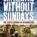 [PDF] [EPUB] Six Months Without Sundays: The Scots Guards in Afghanistan Download