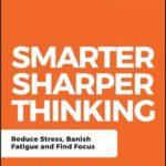 [PDF] [EPUB] Smarter, Sharper Thinking: Reduce Stress, Banish Fatigue and Find Focus Download