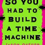 [PDF] [EPUB] So You Had to Build a Time Machine Download