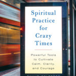 [PDF] [EPUB] Spiritual Practice for Crazy Times: Powerful Tools to Cultivate Calm, Clarity, and Courage Download