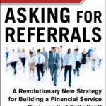 [PDF] [EPUB] Stop Asking for Referrals: A Revolutionary New Strategy for Building a Financial Service Business That Sells Itself Download