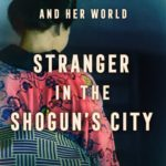 [PDF] [EPUB] Stranger in the Shogun's City: A Japanese Woman and Her World Download