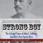 [PDF] [EPUB] Strong Boy: The Life and Times of John L. Sullivan, America's First Sports Hero Download
