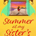 [PDF] [EPUB] Summer at my Sister's: A delightfully uplifting and heart-warming, summer romance Download