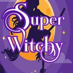 [PDF] [EPUB] Super Witchy! (Super Jax Superhero Cozy Mystery Series Book 2) Download
