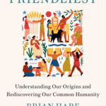 [PDF] [EPUB] Survival of the Friendliest: Why We Love Insiders and Hate Outsiders, and How We Can Rediscover Our Common Humanity Download