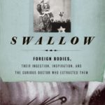 [PDF] [EPUB] Swallow: Foreign Bodies, Their Ingestion, Inspiration, and the Curious Doctor Who Extracted Them Download