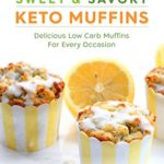 [PDF] [EPUB] Sweet and Savory Keto Muffins: Delicious Low Carb Muffins for Every Occasion Download