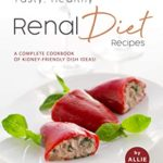 [PDF] [EPUB] Tasty, Healthy Renal Diet Recipes: A Complete Cookbook of Kidney-Friendly Dish Ideas! Download
