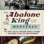 [PDF] [EPUB] The Abalone King of Monterey:  Pop  Ernest Doelter, Pioneering Japanese Fishermen and the Culinary Classic That Saved an Industry Download