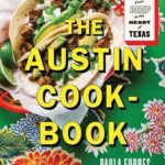 [PDF] [EPUB] The Austin Cookbook: Recipes and Stories from Deep in the Heart of Texas Download