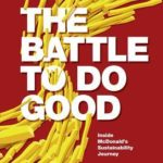 [PDF] [EPUB] The Battle to Do Good: Inside McDonald's Sustainability Journey Download