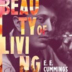 [PDF] [EPUB] The Beauty of Living: E. E. Cummings in the Great War Download