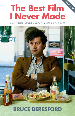 [PDF] [EPUB] The Best Film I Never Made: And Other Stories about a Life in the Arts Download by Bruce Beresford