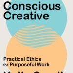 [PDF] [EPUB] The Conscious Creative: Practical Ethics for Purposeful Work Download