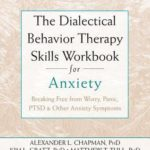 [PDF] [EPUB] The Dialectical Behavior Therapy Skills Workbook for Anxiety: Breaking Free from Worry, Panic, Ptsd, and Other Anxiety Symptoms Download