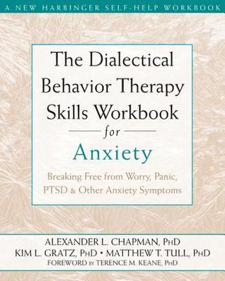 [PDF] [EPUB] The Dialectical Behavior Therapy Skills Workbook for Anxiety: Breaking Free from Worry, Panic, Ptsd, and Other Anxiety Symptoms Download by Alexander L. Chapman