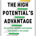 [PDF] [EPUB] The High Potential's Advantage: Get Noticed, Impress Your Bosses, and Become a Top Leader Download