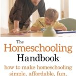 [PDF] [EPUB] The Homeschooling Handbook: How to Make Homeschooling Simple, Affordable, Fun, and Effective Download
