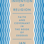 [PDF] [EPUB] The Invention of Religion: Faith and Covenant in the Book of Exodus Download