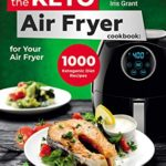 [PDF] [EPUB] The Keto Air Fryer Cookbook: 1000 Ketogenic Diet Recipes for Your Air Fryer Download