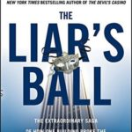 [PDF] [EPUB] The Liar's Ball: The Extraordinary Saga of How One Building Broke the World's Toughest Tycoons Download