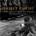 [PDF] [EPUB] The Perfect Fascist: A Story of Love, Power, and Morality in Mussolini's Italy Download
